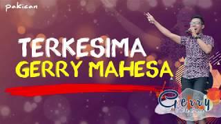 TERKESIMA - GERRY MAHESA 2018 FULL DH + LIRIK