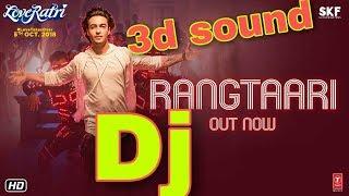 Rangtaari 3D SOUND DJ || REMIX  | Loveratri | Aayush Sharma | Warina Hussain | Yo Yo Honey Singh |