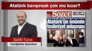 Salih Tuna : Atatürk barışırsak çok mu kızar?