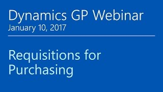 Requisitions for Purchasing in Microsoft Dynamics GP - Webinar, January 10, 2017