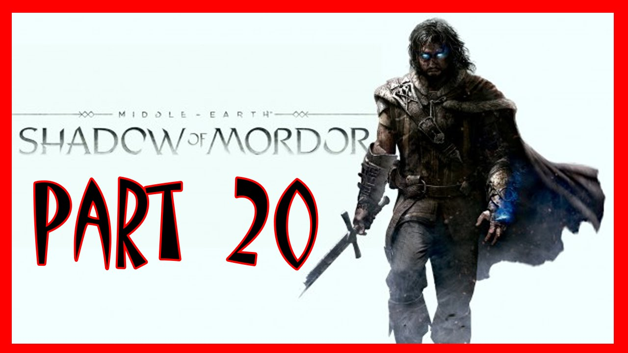 Shadow Of Mordor - Middle Earth: Shadow Of Mordor Walkthrough Part 20 | Shadow Of Mordor PS4 ...
