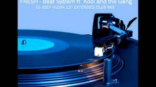 FRESH Beat System Ft Kool The Gang Dj Joey Hizon 12 Extended Club Mix