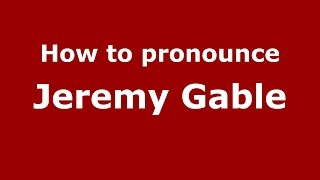 How to pronounce Jeremy Gable (American English/US)  - PronounceNames.com