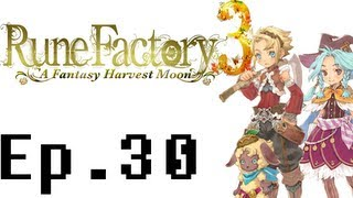 Rune Factory 3: A Fantasy Harvest Moon Playthrough Ep. 30. Being Nice