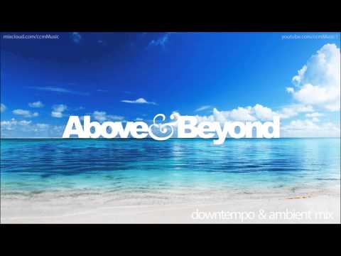 Above & Beyond - Ambient/Downtempo Mix