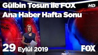 29 Eylül 2019 Gülbin Tosun ile FOX Ana Haber Hafta Sonu