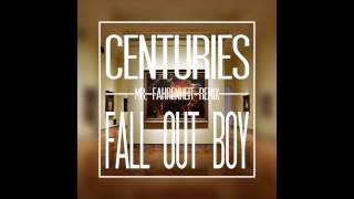 Fall Out Boy - Centuries (Mr. Fahrenheit Remix) (DOWNLOAD FINALLY AVAILIBLE)