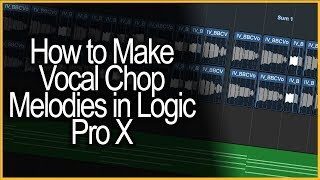 How to Make a Vocal Chop Melody in Logic Pro X