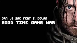 dan le sac feat. B. Dolan - Good Time Gang War