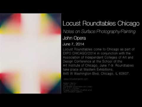 Locust Roundtables Chicago: John Opera; Notes on Surface: Photography/Painting