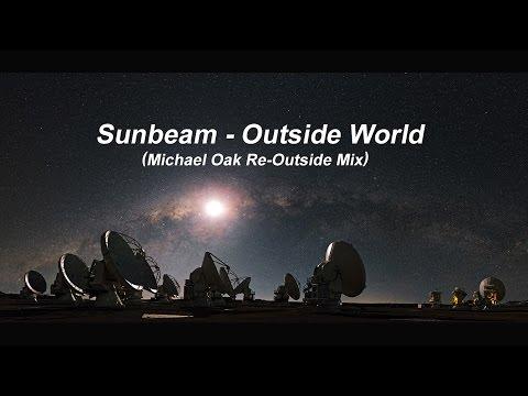 Sunbeam - Outside World (Michael Oak 2016 Re-Outside Mix)