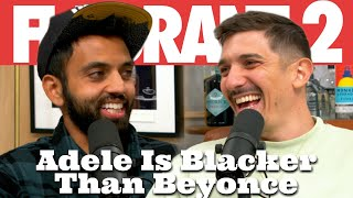 Adele Is Blacker Than Beyonce | Flagrant 2 with Andrew Schulz and Akaash Singh