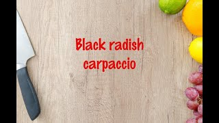 How to cook - Black radish carpaccio