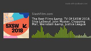 The Best Films & TV Of SXSW 2018, Shia LaBeouf, John Musker, Chopping Mall, Weinstein & Just
