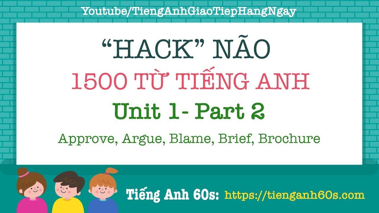 Hack Não 1500 Từ Tiếng Anh Unit 1 Part 2: Approve, Argue, Blame, Brief, Brochure