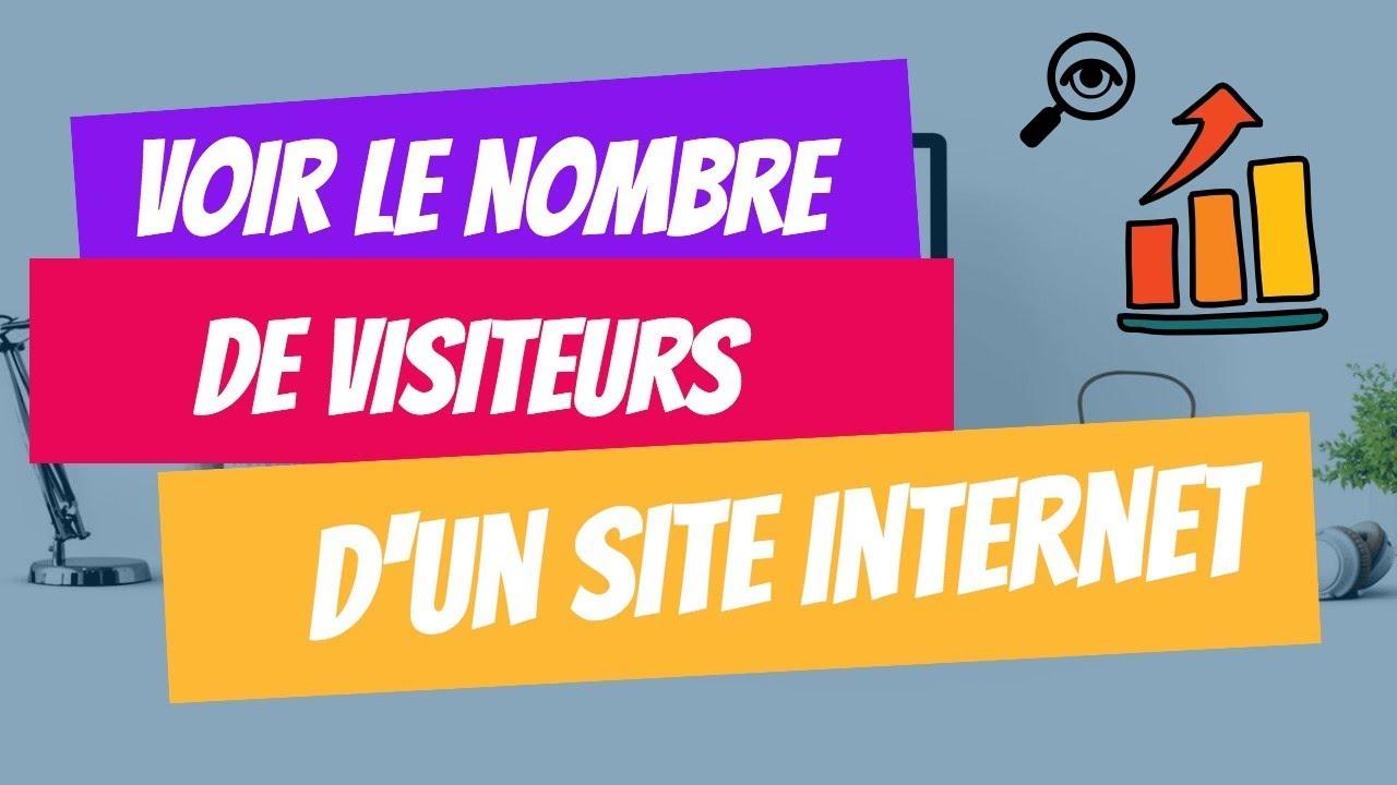 Comment Connaitre Le Nombre De Visiteurs D Un Site Internet