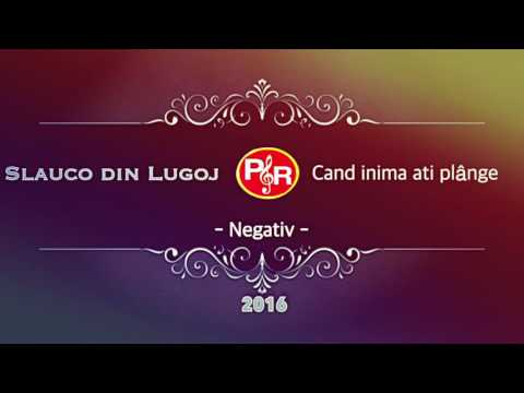 NEGATIV - Slauco din Lugoj - Cand inima ați plânge   2016