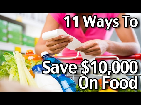 11 Ways To Save $10,000 On Food In One Year!