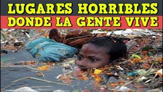 El infierno en la Tierra 5 lugares horribles en los que la gente vive