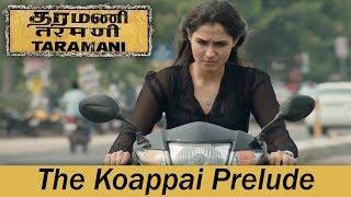 Taramani - The Koappai Prelude | Andrea Jeremiah, Vasanth Ravi | Yuvan Shankar Raja | Ram