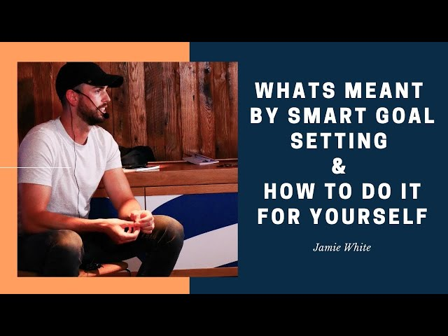 Whats Meant By SMART Goal Setting & How To Do It For Yourself