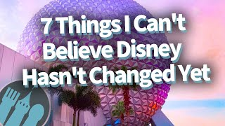 7 Things I Can't Believe Disney Hasn't Changed Yet!