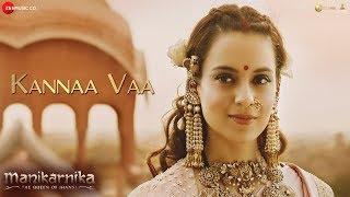 Kannaa Vaa Full | Manikarnika Tamil | Kangana Ranaut | Shankar Ehsaan Loy