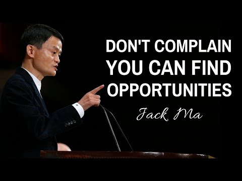 Jack Ma Inspirational Speech - Don't Complain You CAN Find Opportunities