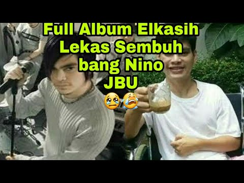 elkasih-full-album💖lekas-sembuh-nino-😢😢😭😭💖-we-love-u💖jbu💖lagu-viral-2020
