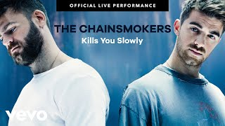 "The Chainsmokers - ""Kills You Slowly"" Official Live Performance 