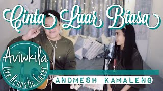 Cover images Andmesh Kamaleng - Cinta Luar Biasa (Live Acoustic Cover by Aviwkila)