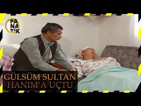 Gülsüm Sultan Hanım'a Uçtu