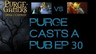 Dota 2 Purge casts a Pub Ep. 30