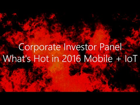 Corporate Investor Panel What's Hot in 2016 Mobile + IoT