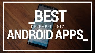 Best Android Apps - December 2017!