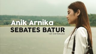 Anik Arnika - Sebates Batur (Official Music Video )