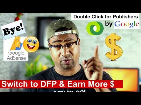 Adsense Users Switch to Google's - Double Click for Publishers & Earn more with DFP by Google