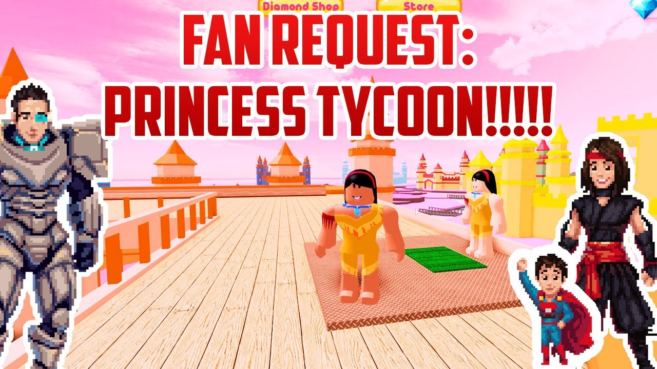 Fan Request Princess Tycoon On Roblox Youtube