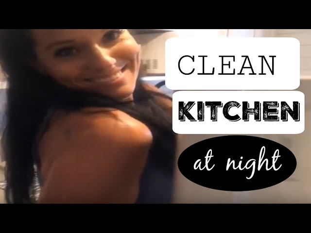 Clean Kitchen At Night Cleaning Motivation 2018 Clean With Me Watch Me Clean 2018