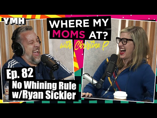 Ep. 82 No Whining Rule w/ Ryan Sickler | Where My Moms At Podcast