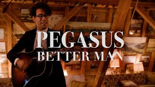 Pegasus - Better Man (Official)