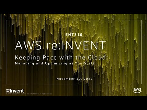 AWS re:Invent 2017: Keeping Pace With The Cloud: Managing and Optimizing as You Scal (ENT316)