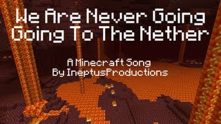 ♪ We are never going to the nether ♪ (We are never getting back together parody)