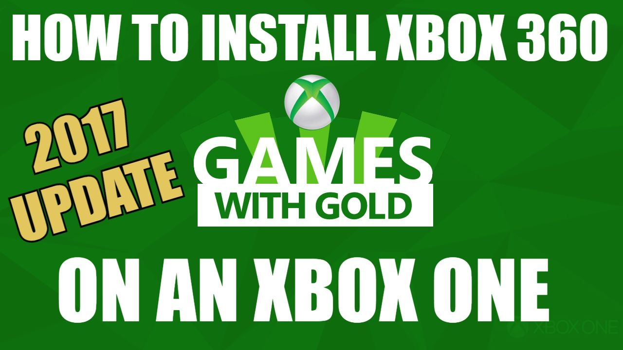 How to Install Xbox 360 Backwards Compatible and Games with Gold on the  Xbox One - 2017 Update