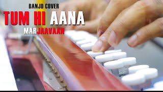 Tum Hi Aana Banjo Cover | MARJAAVAAN | bollywood Instrumental by music retouch