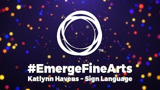 #EmergeFineArts | American Sign Language - Katlynn Havens (2018 Districts)
