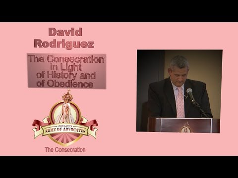 The Consecration in Light of History and of Obedience - David Rodriguez