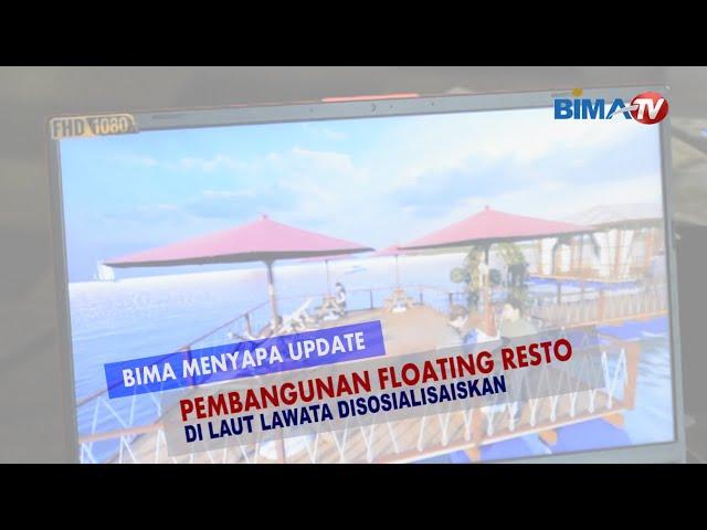 BIMA MENYAPA UPDATE:  PEMBANGUNAN FLOATING RESTO DI LAUT LAWATA DISOSIALISAISKAN