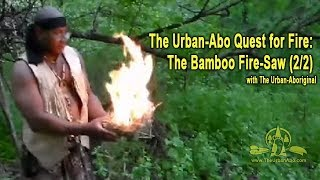 (2/2) The Urban-Abo Quest for Fire: The Bamboo Fire-Saw