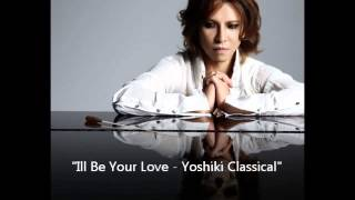 "Yoshiki - Yoshiki Classical - ""I""ll Be Your Love"""